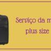 Já ouviu falar no serviço da mala plus size?
